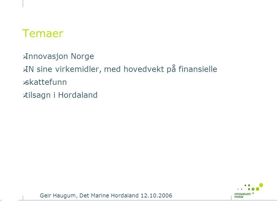 Geir Haugum, Det Marine Hordaland 12.10.2006 Temaer  Innovasjon Norge  IN sine virkemidler, med hovedvekt på finansielle  skattefunn  tilsagn i Ho