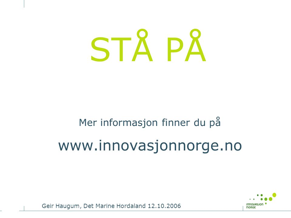 STÅ PÅ Mer informasjon finner du på www.innovasjonnorge.no