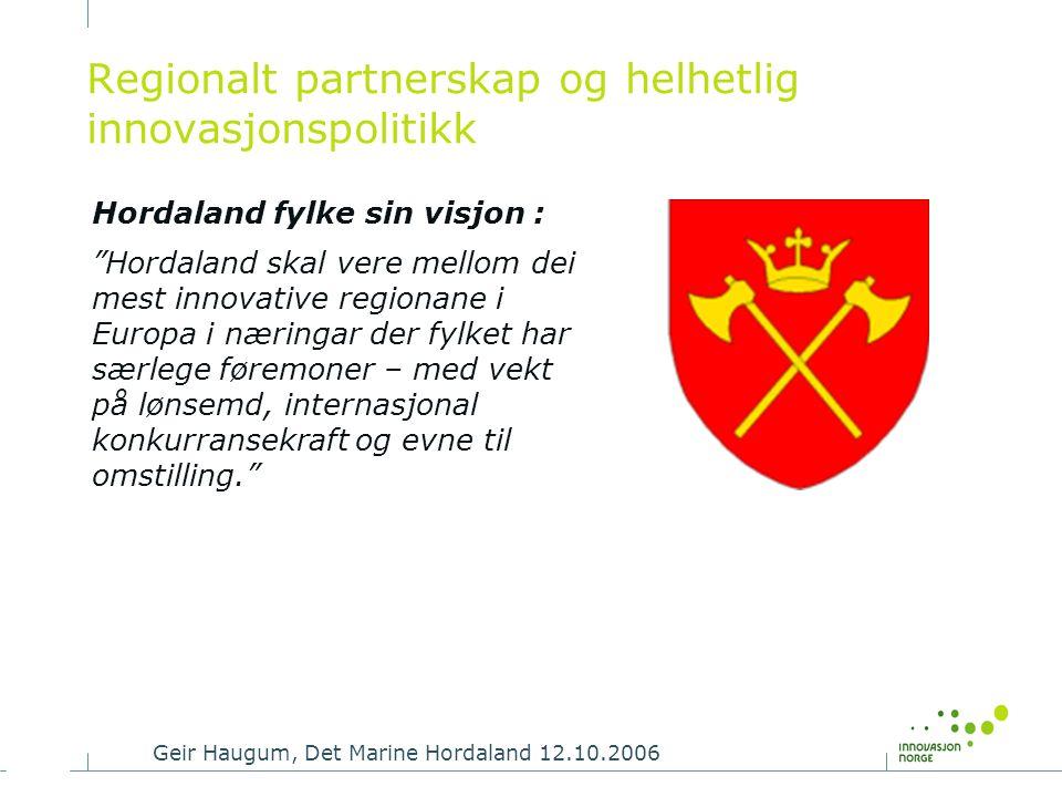 """Geir Haugum, Det Marine Hordaland 12.10.2006 Regionalt partnerskap og helhetlig innovasjonspolitikk Hordaland fylke sin visjon : """"Hordaland skal vere"""