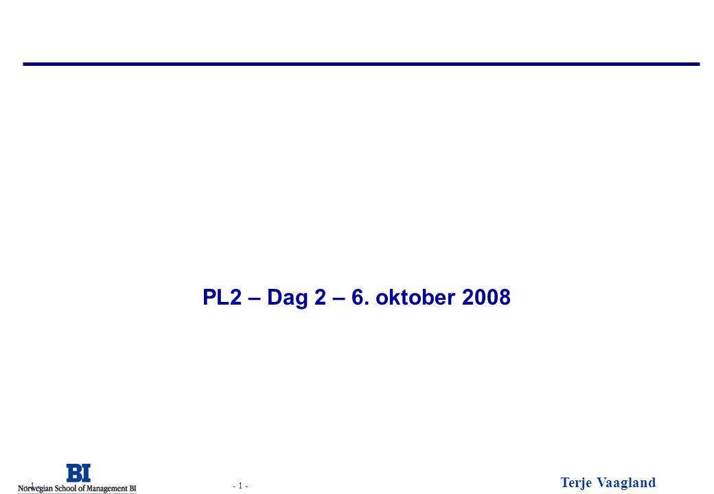 - 1 - Terje Vaagland - 1 - PL2 – Dag 2 – 6. oktober 2008