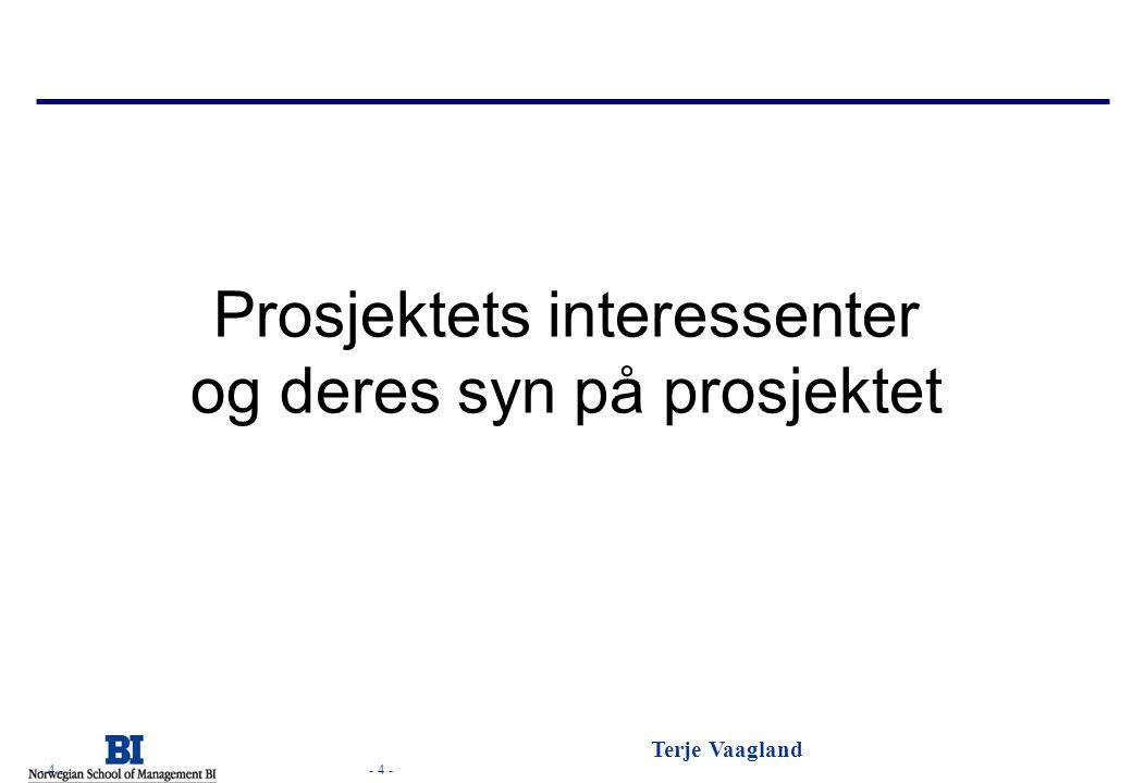 - 4 - Terje Vaagland - 4 - Prosjektets interessenter og deres syn på prosjektet