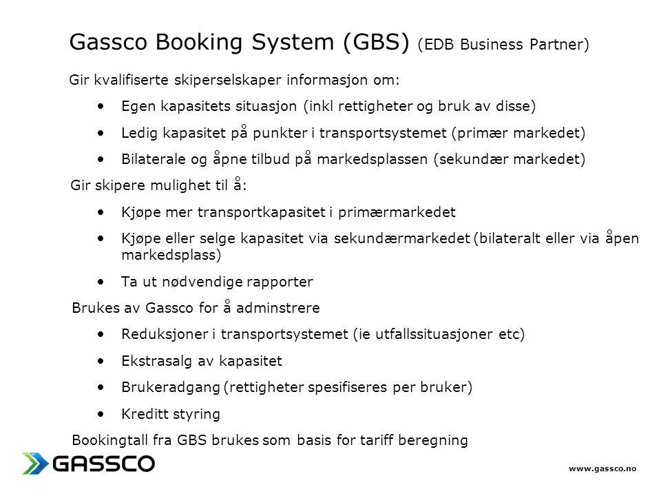 www.gassco.no Gassco Booking System (GBS) (EDB Business Partner) Gir kvalifiserte skiperselskaper informasjon om: • Egen kapasitets situasjon (inkl re