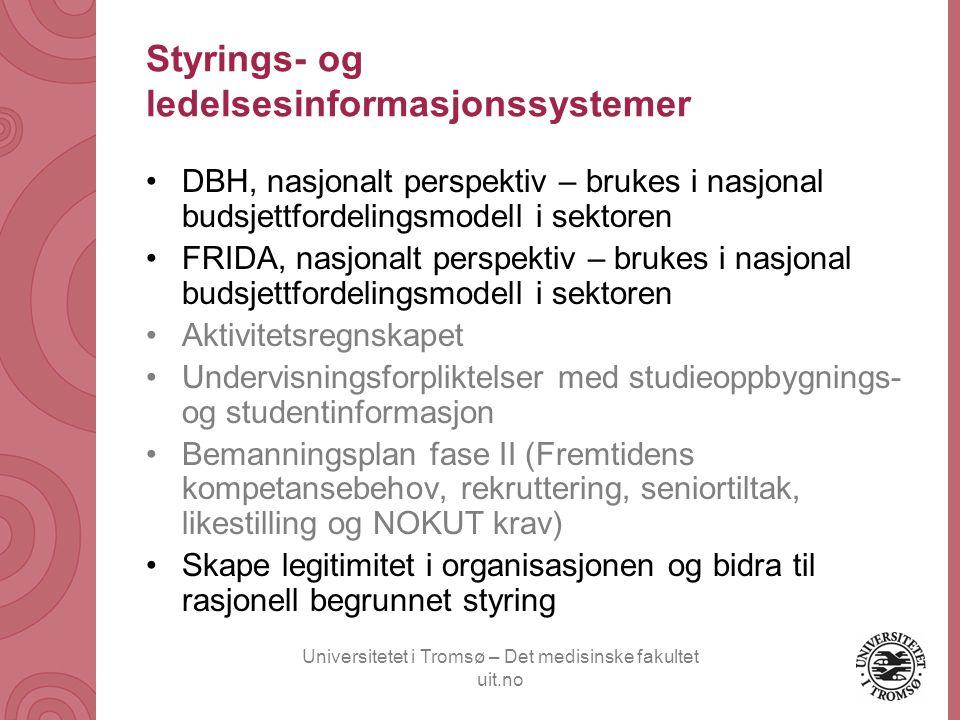 Universitetet i Tromsø – Det medisinske fakultet uit.no Styrings- og ledelsesinformasjonssystemer •DBH, nasjonalt perspektiv – brukes i nasjonal budsj