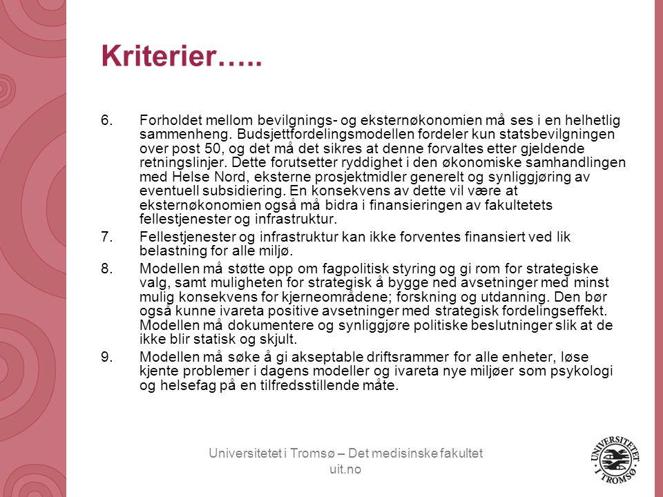 Universitetet i Tromsø – Det medisinske fakultet uit.no Kriterier….. 6.Forholdet mellom bevilgnings- og eksternøkonomien må ses i en helhetlig sammenh