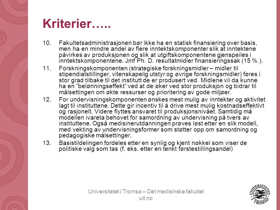 Universitetet i Tromsø – Det medisinske fakultet uit.no Kriterier….. 10.Fakultetsadministrasjonen bør ikke ha en statisk finansiering over basis, men