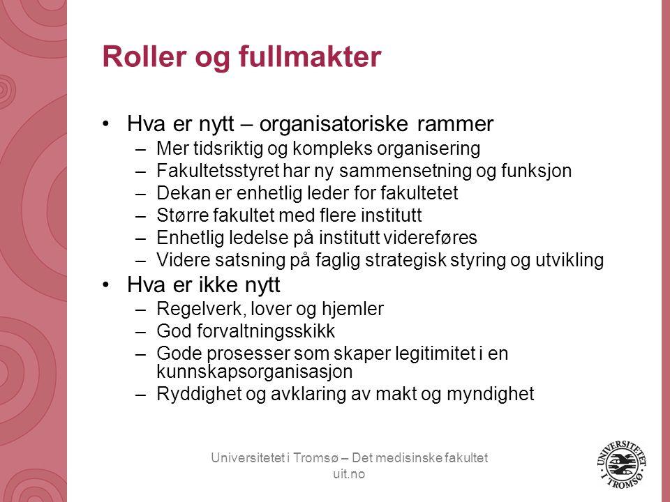 Universitetet i Tromsø – Det medisinske fakultet uit.no Roller og fullmakter •Hva er nytt – organisatoriske rammer –Mer tidsriktig og kompleks organis