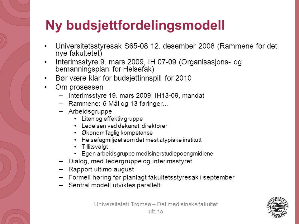 Universitetet i Tromsø – Det medisinske fakultet uit.no Ny budsjettfordelingsmodell •Universitetsstyresak S65-08 12. desember 2008 (Rammene for det ny