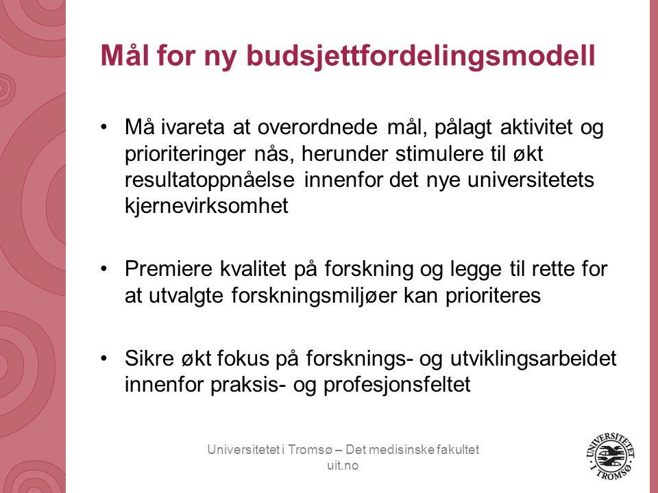 Universitetet i Tromsø – Det medisinske fakultet uit.no Mål for ny budsjettfordelingsmodell •Må ivareta at overordnede mål, pålagt aktivitet og priori