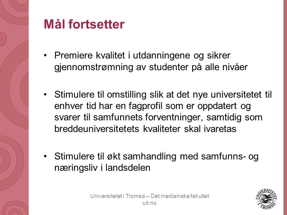 Universitetet i Tromsø – Det medisinske fakultet uit.no Mål fortsetter •Premiere kvalitet i utdanningene og sikrer gjennomstrømning av studenter på al