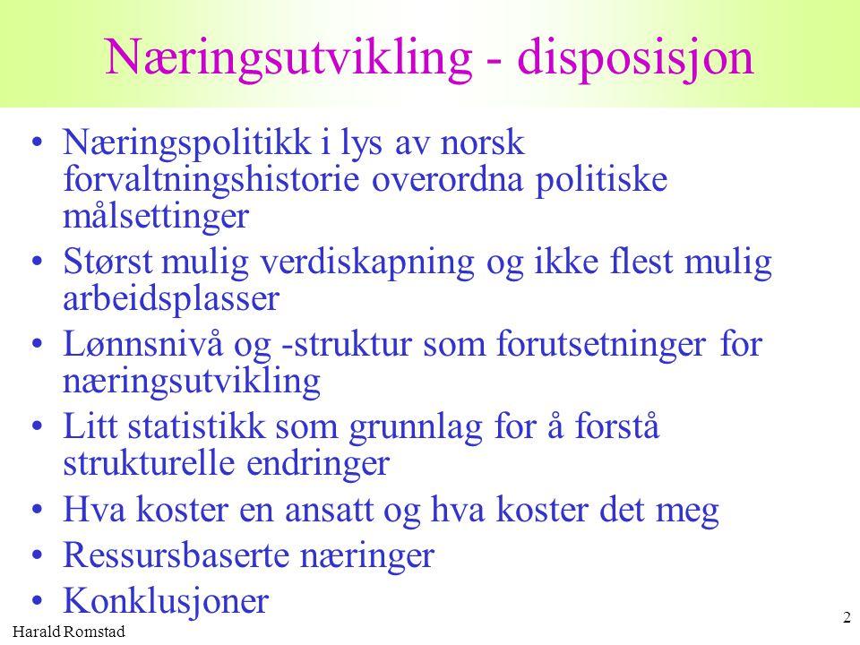 Harald Romstad 2 Næringsutvikling - disposisjon •Næringspolitikk i lys av norsk forvaltningshistorie overordna politiske målsettinger •Størst mulig ve
