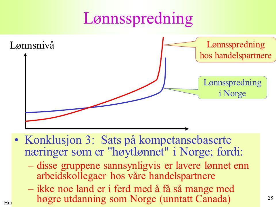 Harald Romstad 25 Lønnsspredning Lønnsnivå Ansvar, utdanning, verdiskapning Lønnsspredning i Norge Lønnsspredning hos handelspartnere •Konklusjon 3: S