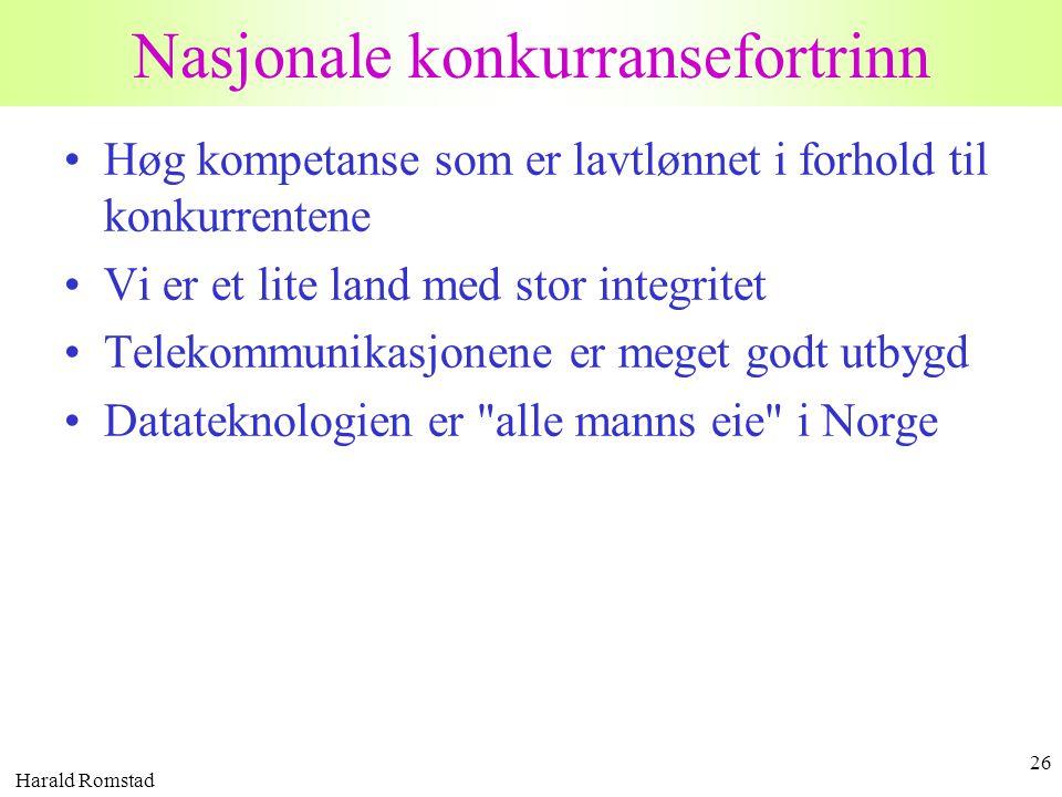 Harald Romstad 26 Nasjonale konkurransefortrinn •Høg kompetanse som er lavtlønnet i forhold til konkurrentene •Vi er et lite land med stor integritet