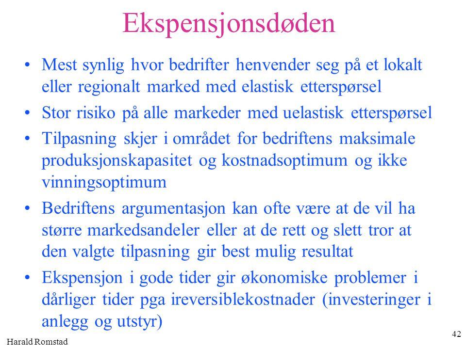 Harald Romstad 42 Ekspensjonsdøden •Mest synlig hvor bedrifter henvender seg på et lokalt eller regionalt marked med elastisk etterspørsel •Stor risik