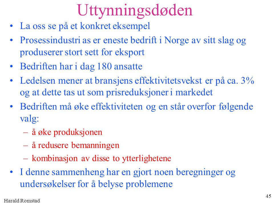 Harald Romstad 45 Uttynningsdøden •La oss se på et konkret eksempel •Prosessindustri as er eneste bedrift i Norge av sitt slag og produserer stort set