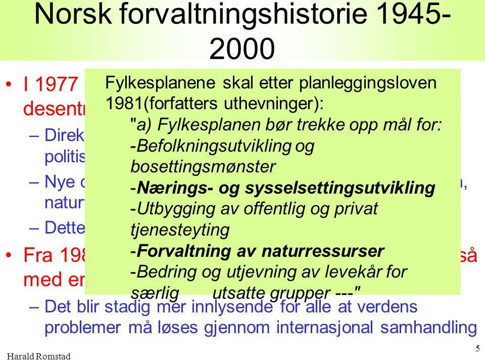 Harald Romstad 5 Norsk forvaltningshistorie 1945- 2000 •I 1977 en overordna miljømålsetting og økt desentralisering av politisk styring –Direkte valg