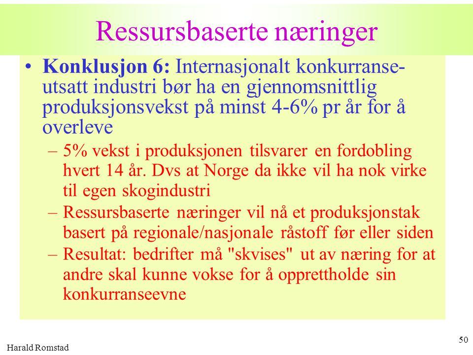 Harald Romstad 50 Ressursbaserte næringer •Konklusjon 6: Internasjonalt konkurranse- utsatt industri bør ha en gjennomsnittlig produksjonsvekst på min