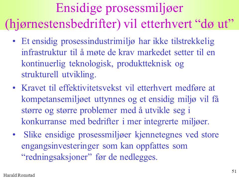 """Harald Romstad 51 Ensidige prosessmiljøer (hjørnestensbedrifter) vil etterhvert """"dø ut"""" •Et ensidig prosessindustrimiljø har ikke tilstrekkelig infras"""
