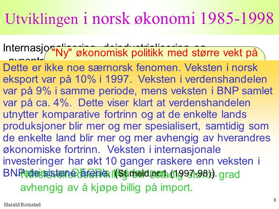 Harald Romstad 8 Utviklingen i norsk økonomi 1985-1998 Internasjonalisering, deindustrialisering og nysentralisering. –Kontraksjonen i økonomien gir e