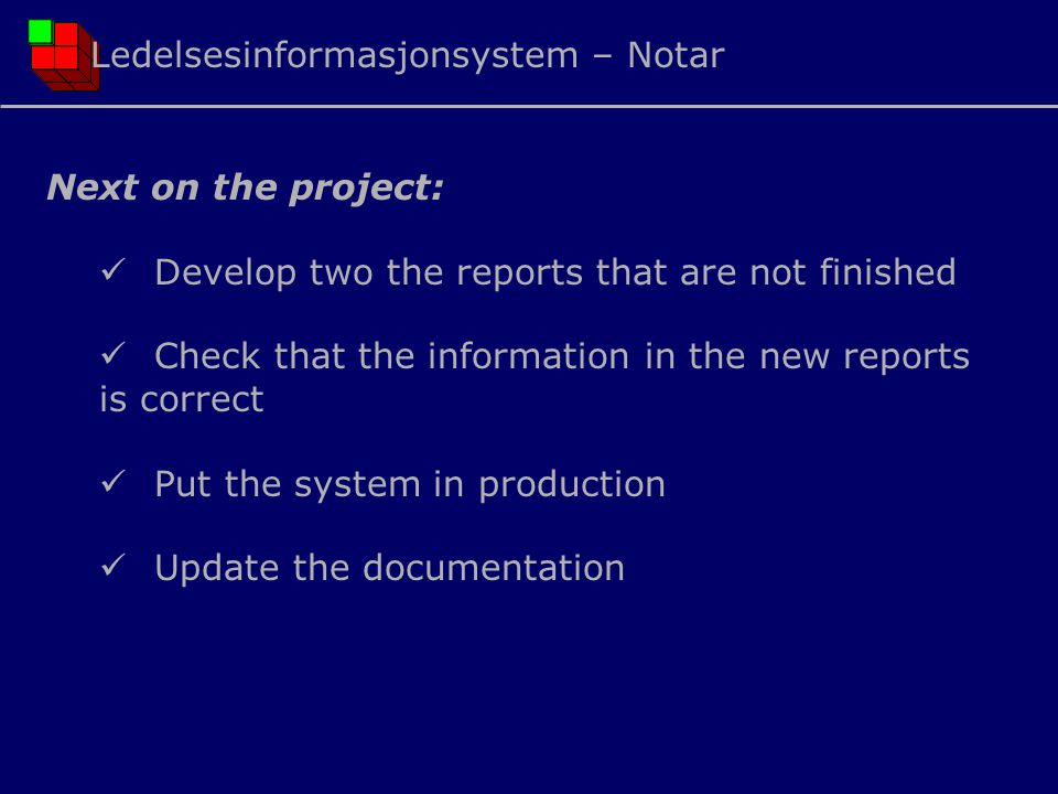 Next on the project:  Develop two the reports that are not finished  Check that the information in the new reports is correct  Put the system in pr