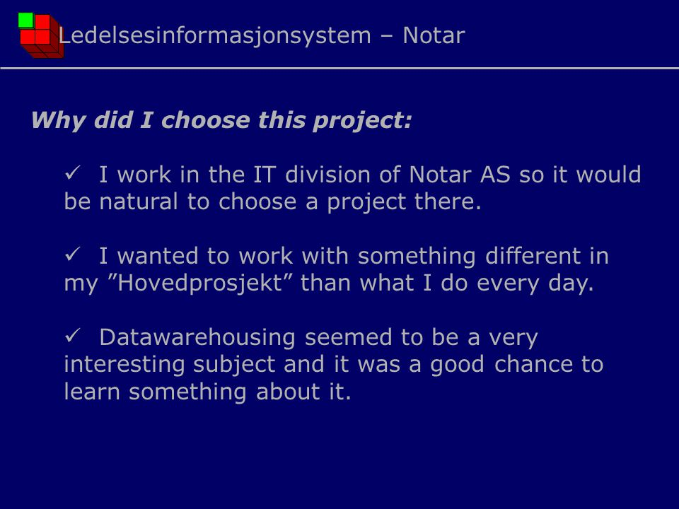 Why did I choose this project:  I work in the IT division of Notar AS so it would be natural to choose a project there.  I wanted to work with somet