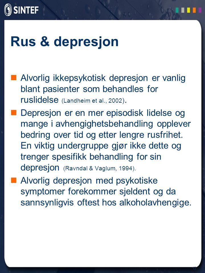 13 Rus & depresjon  Alvorlig ikkepsykotisk depresjon er vanlig blant pasienter som behandles for ruslidelse (Landheim et al., 2002 ).  Depresjon er