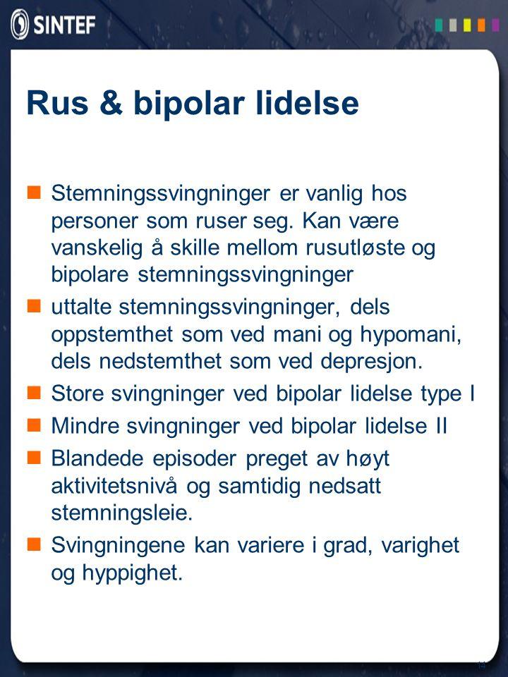 14 Rus & bipolar lidelse  Stemningssvingninger er vanlig hos personer som ruser seg. Kan være vanskelig å skille mellom rusutløste og bipolare stemni