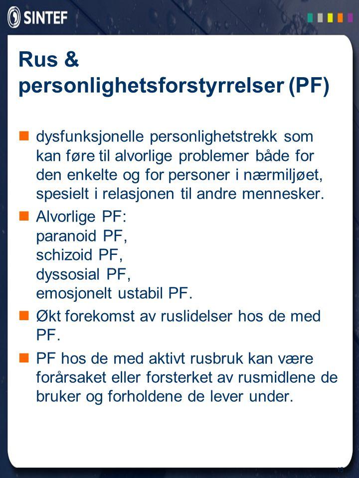 15 Rus & personlighetsforstyrrelser (PF)  dysfunksjonelle personlighetstrekk som kan føre til alvorlige problemer både for den enkelte og for persone