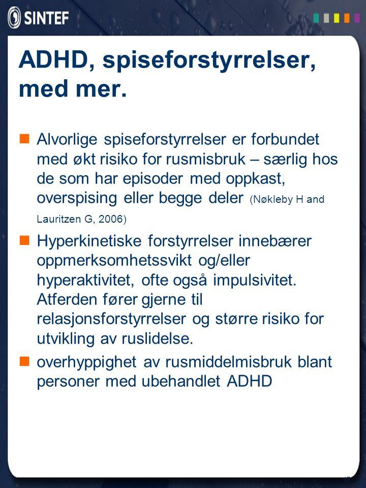17 ADHD, spiseforstyrrelser, med mer.  Alvorlige spiseforstyrrelser er forbundet med økt risiko for rusmisbruk – særlig hos de som har episoder med o