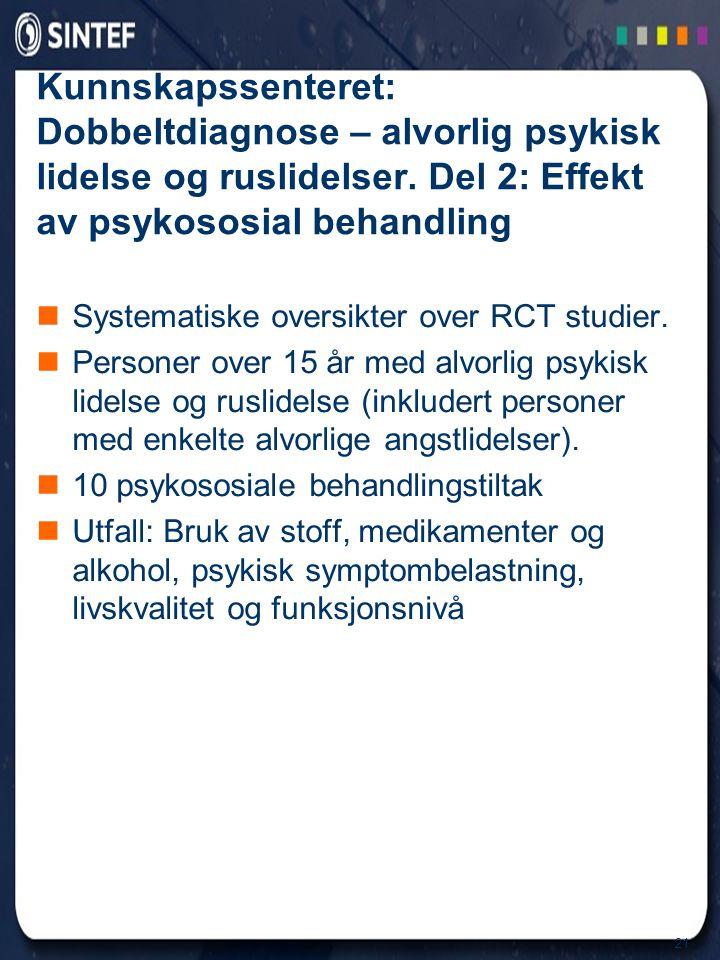 21 Kunnskapssenteret: Dobbeltdiagnose – alvorlig psykisk lidelse og ruslidelser. Del 2: Effekt av psykososial behandling  Systematiske oversikter ove