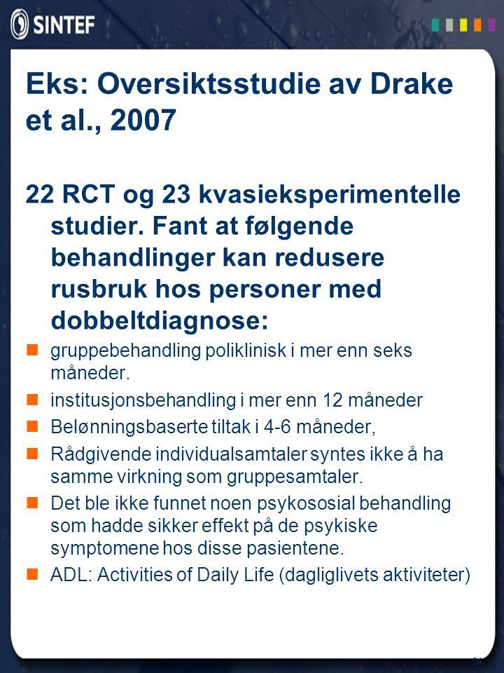 24 Eks: Oversiktsstudie av Drake et al., 2007 22 RCT og 23 kvasieksperimentelle studier. Fant at følgende behandlinger kan redusere rusbruk hos person