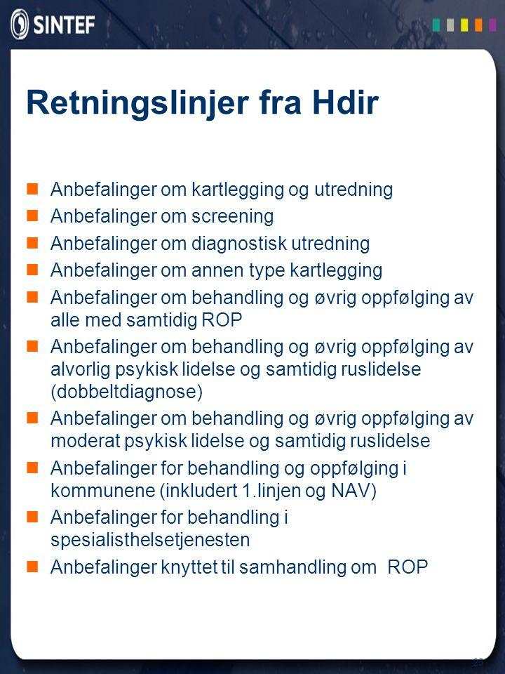 25 Retningslinjer fra Hdir  Anbefalinger om kartlegging og utredning  Anbefalinger om screening  Anbefalinger om diagnostisk utredning  Anbefaling