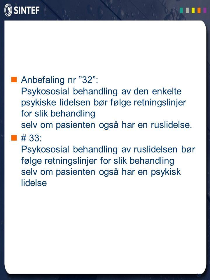 """26  Anbefaling nr """"32"""": Psykososial behandling av den enkelte psykiske lidelsen bør følge retningslinjer for slik behandling selv om pasienten også h"""