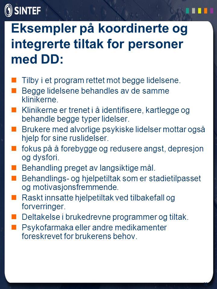 32 Eksempler på koordinerte og integrerte tiltak for personer med DD:  Tilby i et program rettet mot begge lidelsene.  Begge lidelsene behandles av