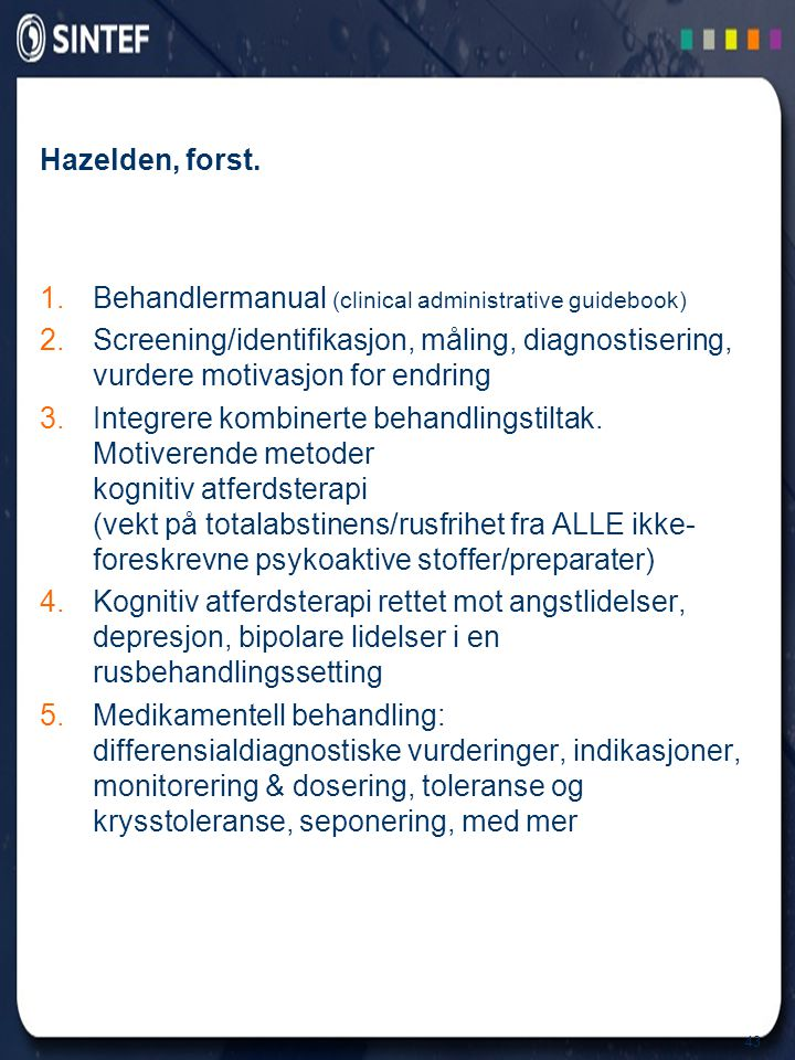 43 Hazelden, forst. 1.Behandlermanual (clinical administrative guidebook) 2.Screening/identifikasjon, måling, diagnostisering, vurdere motivasjon for