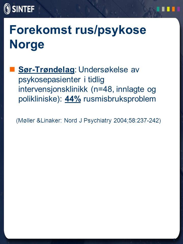 6 Forekomst rus/psykose Norge  Sør-Trøndelag: Undersøkelse av psykosepasienter i tidlig intervensjonsklinikk (n=48, innlagte og polikliniske): 44% ru