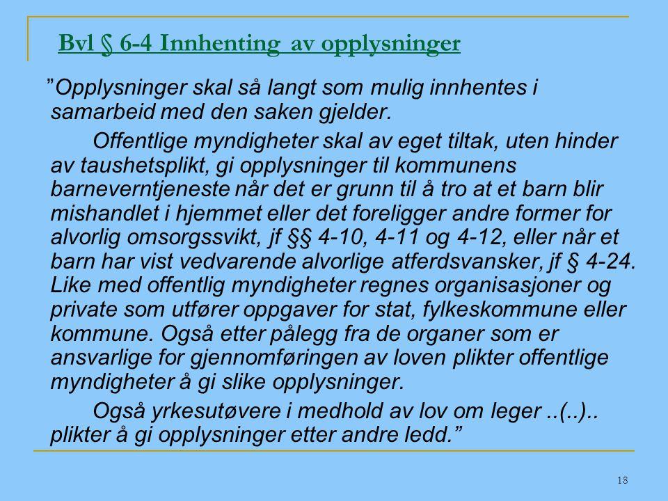 """18 Bvl § 6-4 Innhenting av opplysninger """"Opplysninger skal så langt som mulig innhentes i samarbeid med den saken gjelder. Offentlige myndigheter skal"""