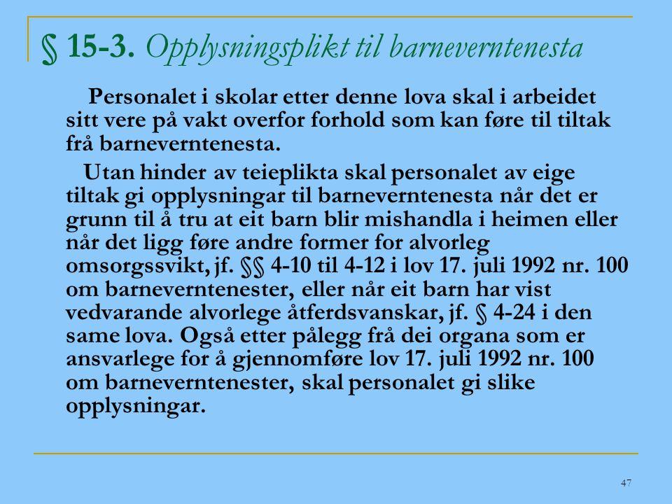47 § 15-3. Opplysningsplikt til barneverntenesta Personalet i skolar etter denne lova skal i arbeidet sitt vere på vakt overfor forhold som kan føre t
