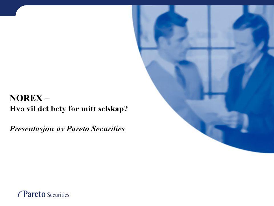 NOREX – Hva vil det bety for mitt selskap? Presentasjon av Pareto Securities
