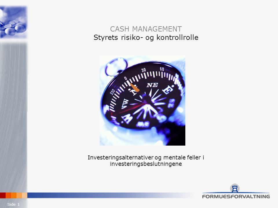Side 1 CASH MANAGEMENT Styrets risiko- og kontrollrolle Investeringsalternativer og mentale feller i investeringsbeslutningene