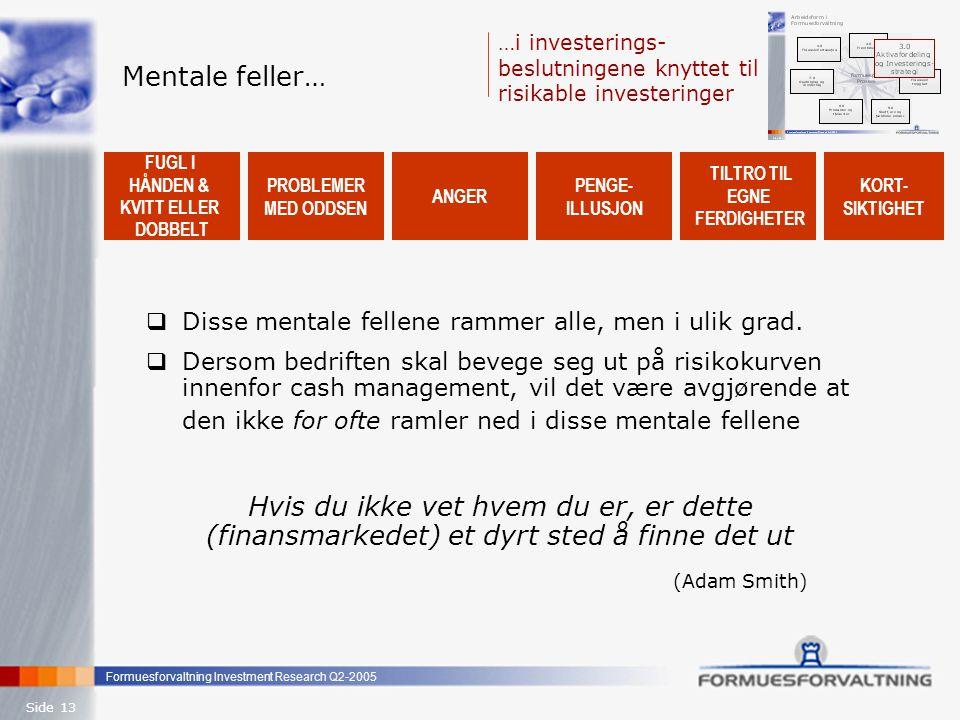 Formuesforvaltning Investment Research Q2-2005 Side 13 Mentale feller…  Disse mentale fellene rammer alle, men i ulik grad.  Dersom bedriften skal b