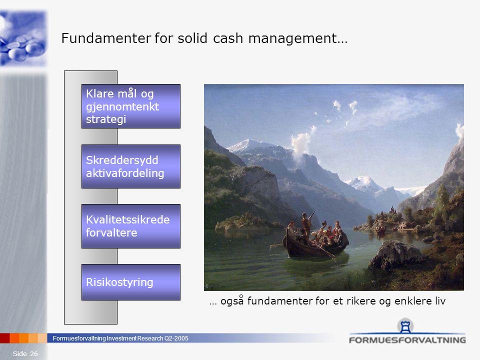 Formuesforvaltning Investment Research Q2-2005 Side 26 Fundamenter for solid cash management… … også fundamenter for et rikere og enklere liv Kvalitet