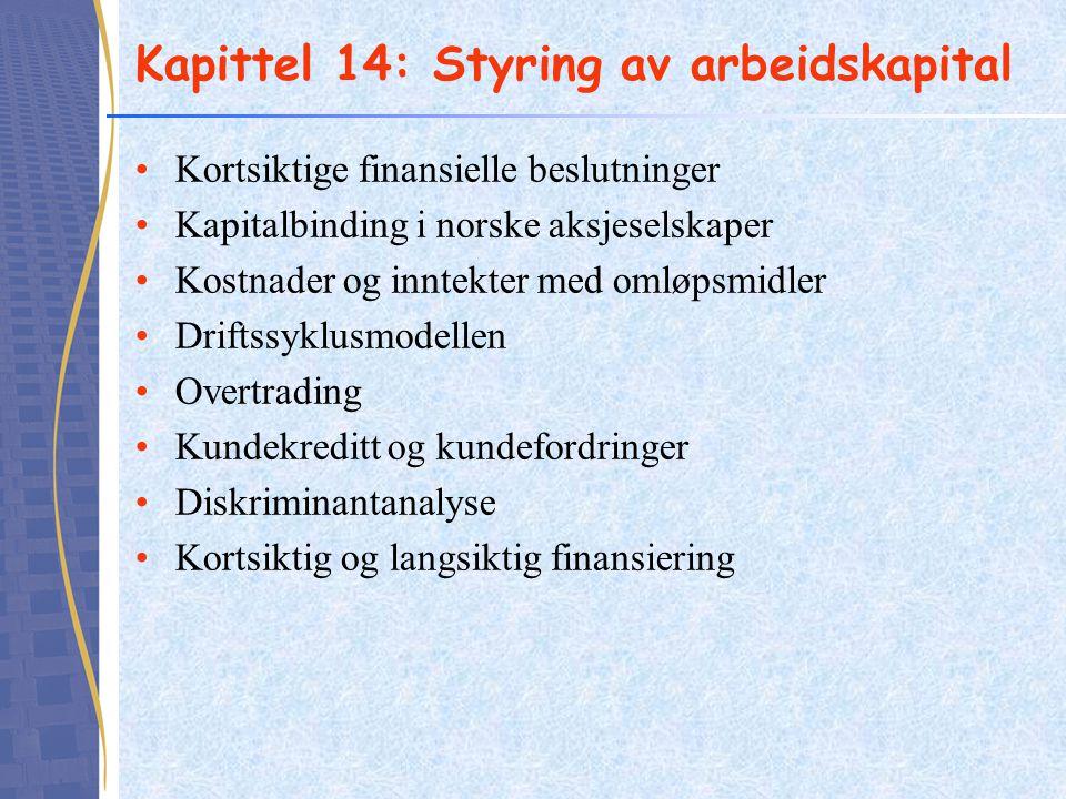 Kapittel 14: Styring av arbeidskapital •Kortsiktige finansielle beslutninger •Kapitalbinding i norske aksjeselskaper •Kostnader og inntekter med omløp