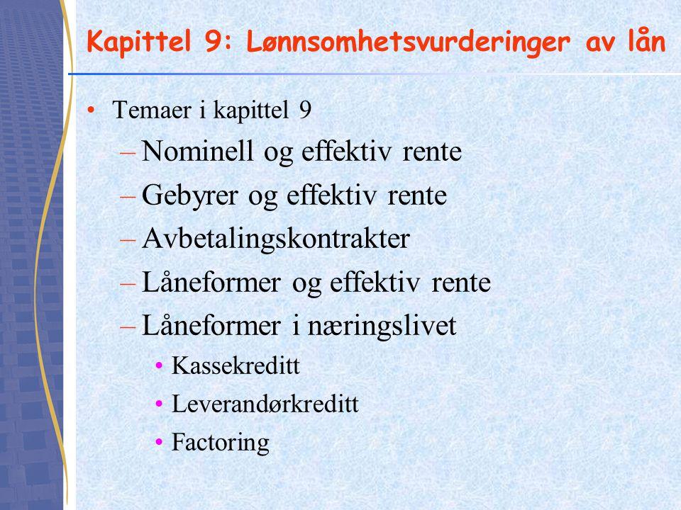 Kapittel 9: Lønnsomhetsvurderinger av lån •Temaer i kapittel 9 –Nominell og effektiv rente –Gebyrer og effektiv rente –Avbetalingskontrakter –Låneform