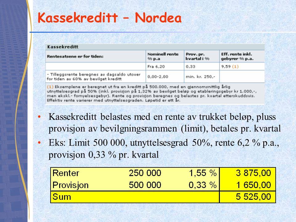 Kassekreditt – Nordea •Kassekreditt belastes med en rente av trukket beløp, pluss provisjon av bevilgningsrammen (limit), betales pr. kvartal •Eks: Li