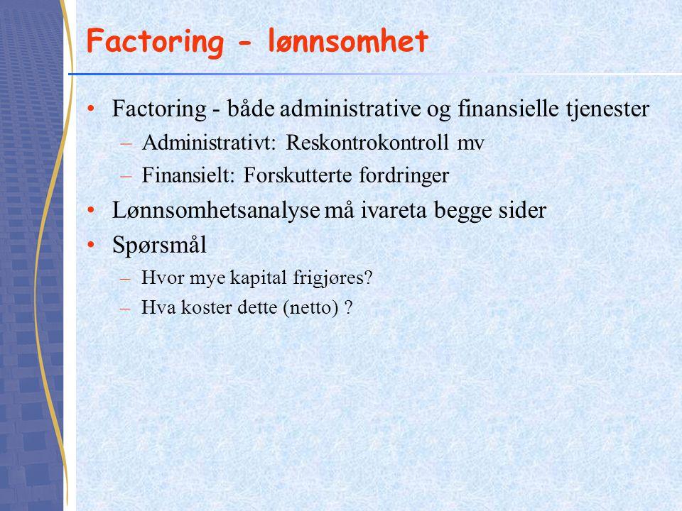 Factoring - lønnsomhet •Factoring - både administrative og finansielle tjenester –Administrativt: Reskontrokontroll mv –Finansielt: Forskutterte fordr