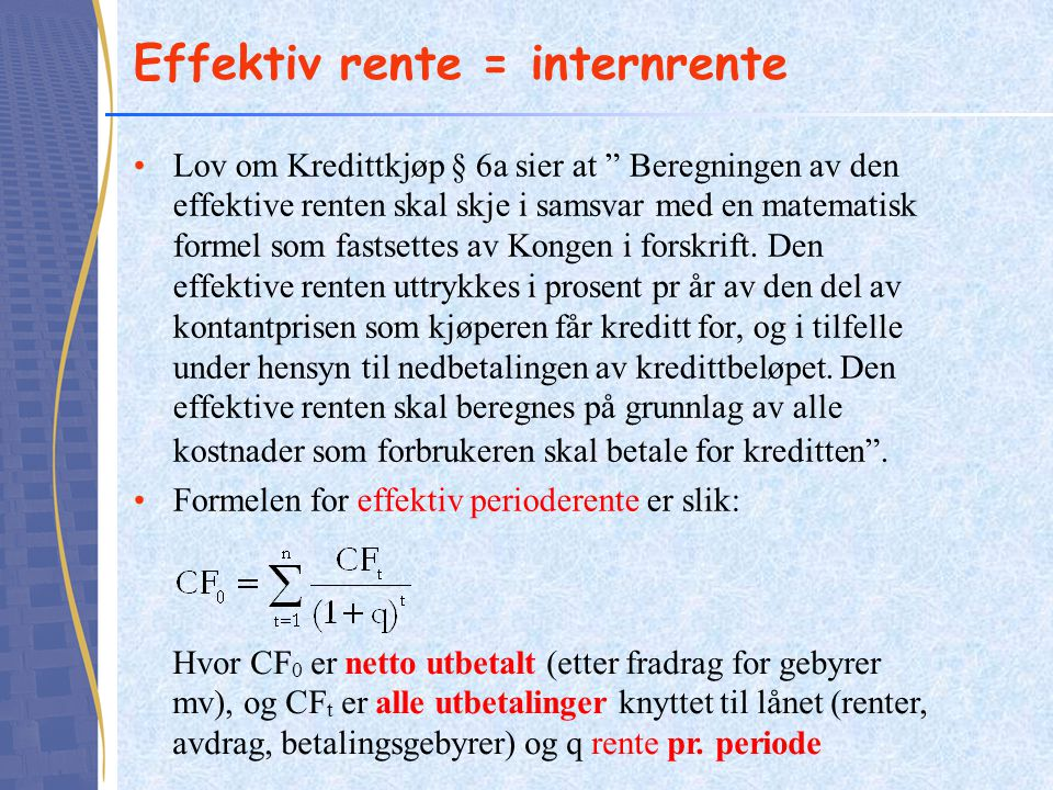 """Effektiv rente = internrente •Lov om Kredittkjøp § 6a sier at """" Beregningen av den effektive renten skal skje i samsvar med en matematisk formel som f"""