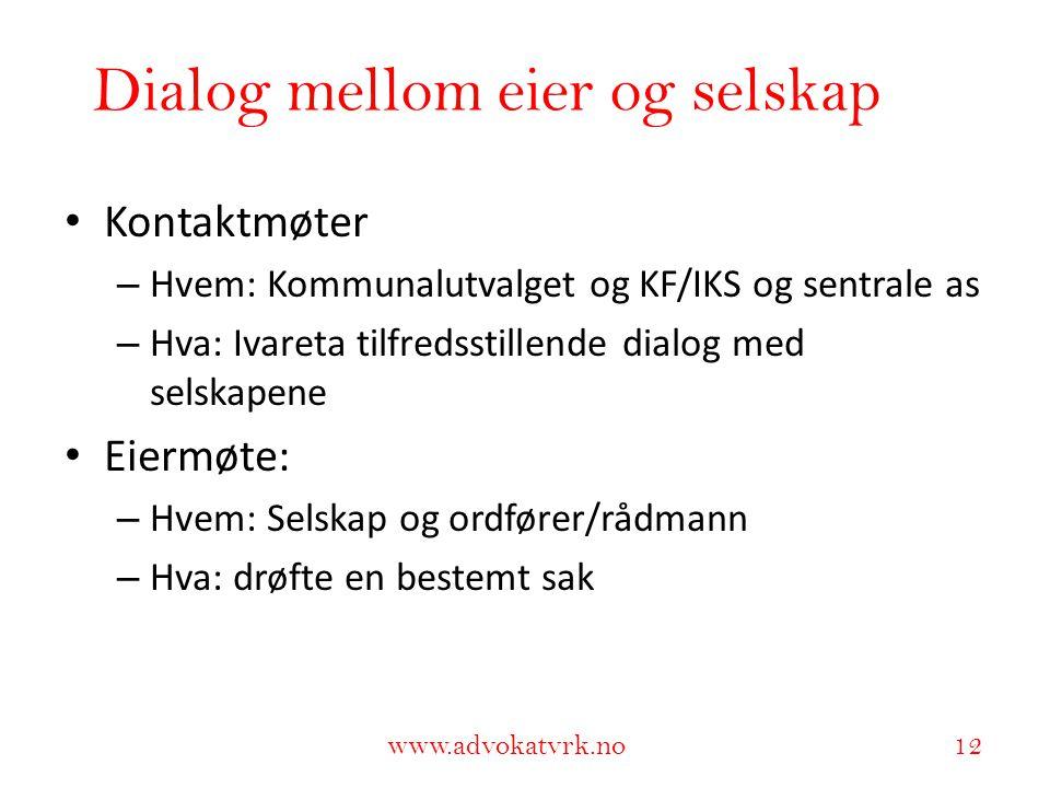 www.adokatvrk.no www.advokatvrk.no 12 Dialog mellom eier og selskap • Kontaktmøter – Hvem: Kommunalutvalget og KF/IKS og sentrale as – Hva: Ivareta ti