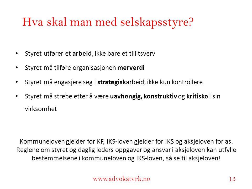 www.adokatvrk.no www.advokatvrk.no 15 Hva skal man med selskapsstyre? • Styret utfører et arbeid, ikke bare et tillitsverv • Styret må tilføre organis