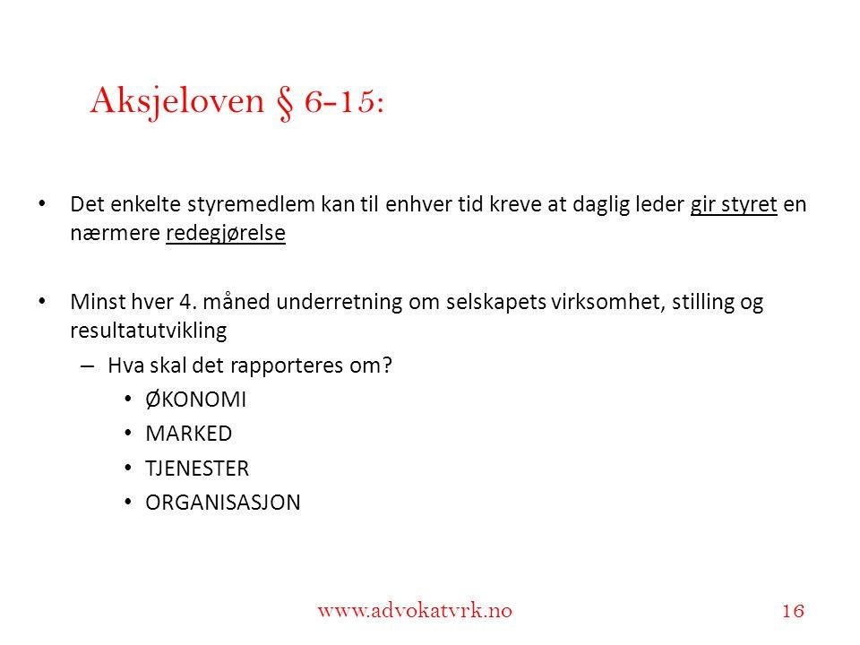 www.adokatvrk.no www.advokatvrk.no 16 • Det enkelte styremedlem kan til enhver tid kreve at daglig leder gir styret en nærmere redegjørelse • Minst hv