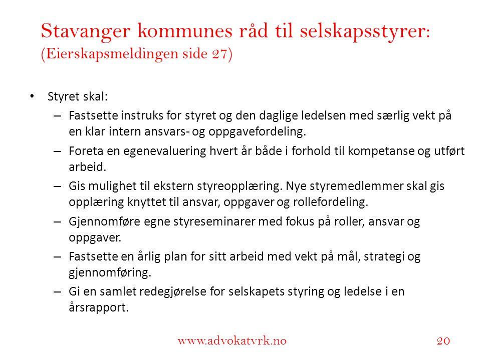 www.adokatvrk.no www.advokatvrk.no 20 Stavanger kommunes råd til selskapsstyrer: (Eierskapsmeldingen side 27) • Styret skal: – Fastsette instruks for